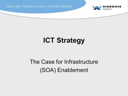 ICT Strategy The Case for Infrastructure (SOA) Enablement.