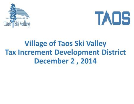 Village of Taos Ski Valley Tax Increment Development District December 2, 2014.