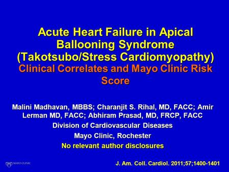 Acute Heart Failure in Apical Ballooning Syndrome (Takotsubo/Stress Cardiomyopathy) Clinical Correlates and Mayo Clinic Risk Score Malini Madhavan, MBBS;