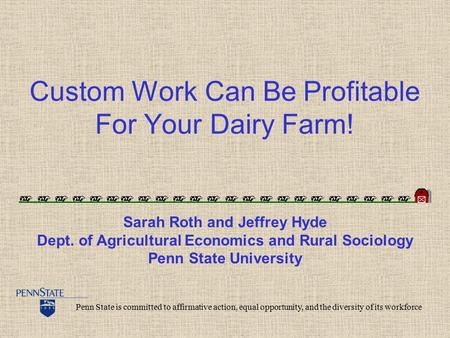 Custom Work Can Be Profitable For Your Dairy Farm! Penn State is committed to affirmative action, equal opportunity, and the diversity of its workforce.