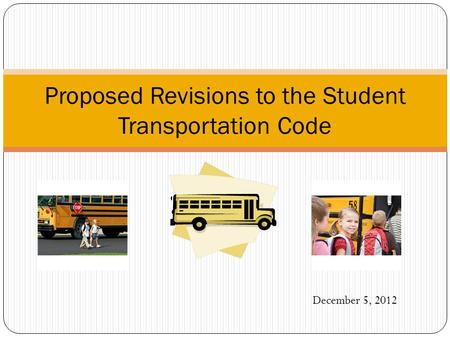 December 5, 2012 Proposed Revisions to the Student Transportation Code.