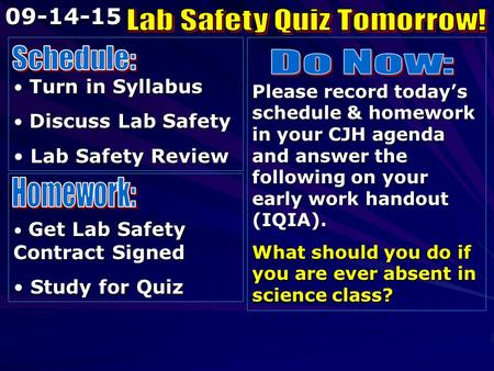 Turn in Syllabus Turn in Syllabus Discuss Lab Safety Discuss Lab Safety Lab Safety Review Lab Safety Review Please record today's schedule & homework in.