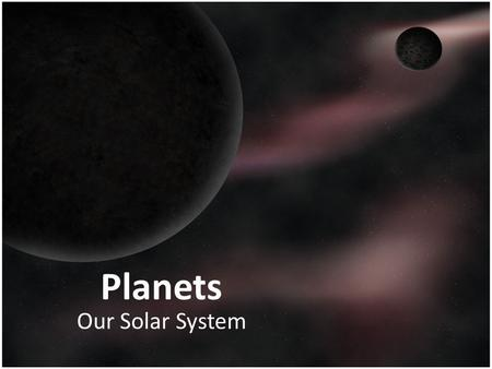Planets Our Solar System. Outline Planets Properties Our Solar System:  Mercury  Venus  Earth  Mars  Jupiter  Saturn  Uranus  Neptune.