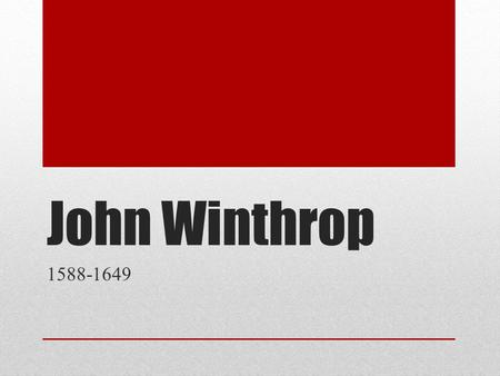 John Winthrop 1588-1649. Winthrop Background Born in Groton, England on estate his father purchased from Henry VIII. He wished to reform the national.