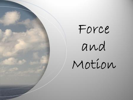 Force and Motion. Force Push or pull on an object.