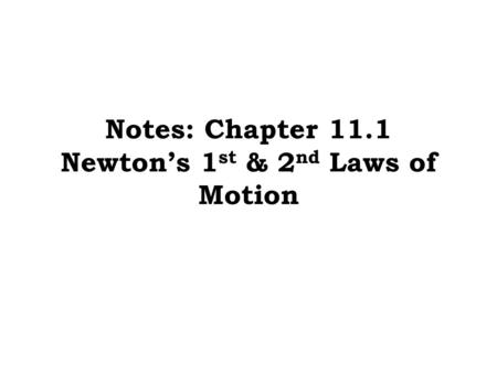 Notes: Chapter 11.1 Newton's 1 st & 2 nd Laws of Motion.