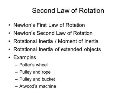 Second Law of Rotation Newton's First Law of Rotation Newton's Second Law of Rotation Rotational Inertia / Moment of Inertia Rotational Inertia of extended.