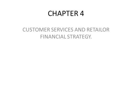 CHAPTER 4 CUSTOMER SERVICES AND RETAILOR FINANCIAL STRATEGY.