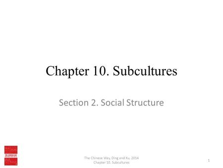 Chapter 10. Subcultures Section 2. Social Structure The Chinese Way, Ding and Xu, 2014 Chapter 10. Subcultures 1.