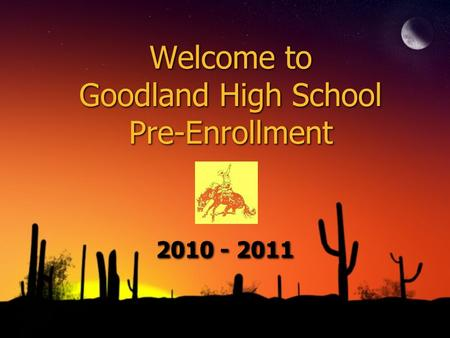 Welcome to Goodland High School Pre-Enrollment 2010 - 2011.