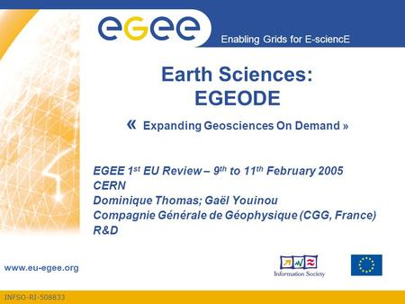 INFSO-RI-508833 Enabling Grids for E-sciencE www.eu-egee.org Earth Sciences: EGEODE « Expanding Geosciences On Demand » EGEE 1 st EU Review – 9 th to 11.
