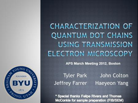 Tyler Park Jeffrey Farrer John Colton Haeyeon Yang APS March Meeting 2012, Boston.