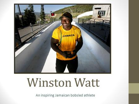Winston Watt An inspiring Jamaican bobsled athlete.