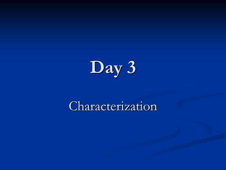 Day 3 Characterization. Character Character: a person or animal in a story.