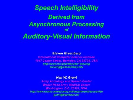 Speech Intelligibility Derived from Asynchronous Processing of Auditory-Visual Information Steven Greenberg International Computer Science Institute 1947.