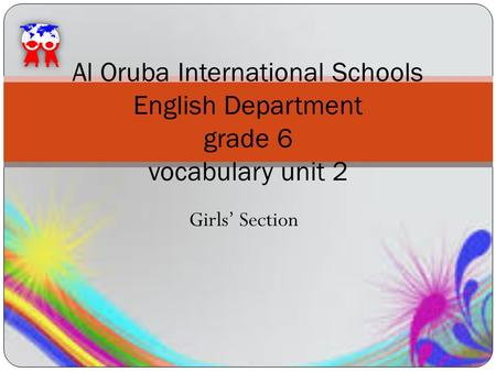 Girls' Section Al Oruba International Schools English Department grade 6 vocabulary unit 2.
