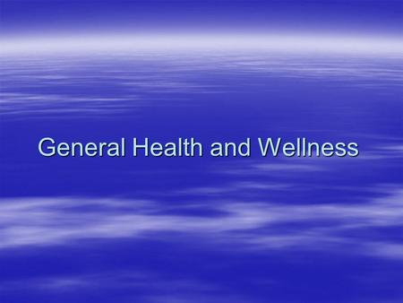 General Health and Wellness. What is Health?  State of total physical, mental and social well-being.  It's not just being free of illness, disease or.