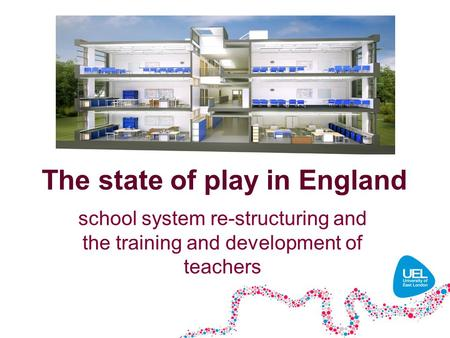 The state of play in England school system re-structuring and the training and development of teachers.