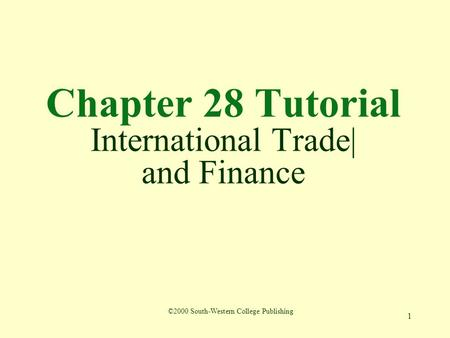 1 Chapter 28 Tutorial International Trade| and Finance ©2000 South-Western College Publishing.