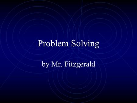 Problem Solving by Mr. Fitzgerald. Problem Solving is easy if you follow these steps Understand the problem.