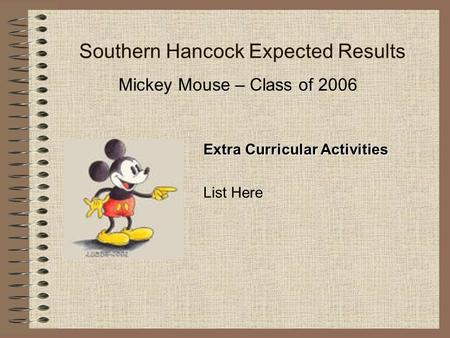 Southern Hancock Expected Results Mickey Mouse – Class of 2006 Extra Curricular Activities List Here.