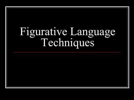 Figurative Language Techniques. Imagery Vivid describing words that tell what something looks like, sounds like, tastes like, hears like, feels like The.