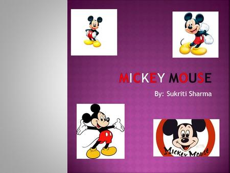By: Sukriti Sharma. Walt Disney originally wanted to call Mickey Mouse 'Mickey Montimer Mouse.