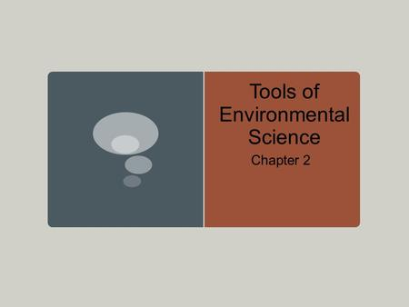 Tools of Environmental Science Chapter 2. Objectives List and describe the steps of the experimental method. Describe why a good hypothesis is not simply.