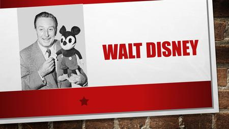 WALT DISNEY. Walter Elias Disney was born in Hemosa Illinois in 1901. He was an American cartoonist film maker and voice actor.