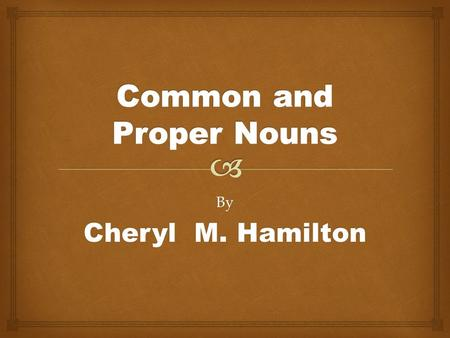 By Cheryl M. Hamilton.   Proper nouns name a particular person, place, or thing. Capitalize the first word and each important word of a proper noun.
