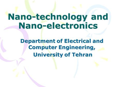 Nano-technology and Nano-electronics Department of Electrical and Computer Engineering, University of Tehran University of Tehran.