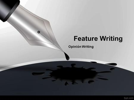 Feature Writing Opinión Writing.