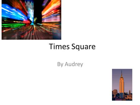 Times Square By Audrey. Times Square Times Square is in New York City. Times Square has a park named, Central Park. It attracts many people on warm sunny.