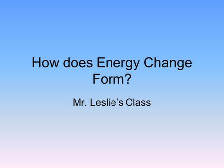 How does Energy Change Form?