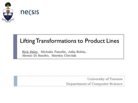University of Toronto Department of Computer Science Lifting Transformations to Product Lines Rick Salay, Michalis Famelis, Julia Rubin, Alessio Di Sandro,