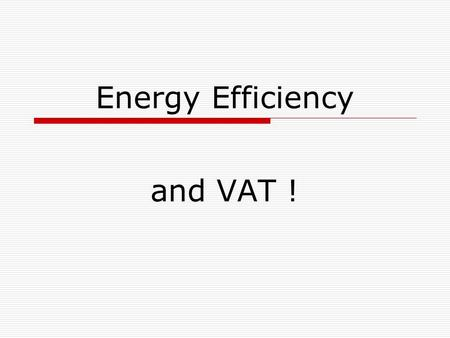 Energy Efficiency and VAT !. 5% or 17.5% VAT ?  What can be charged at 5%  When can it be charged  Why does it matter?
