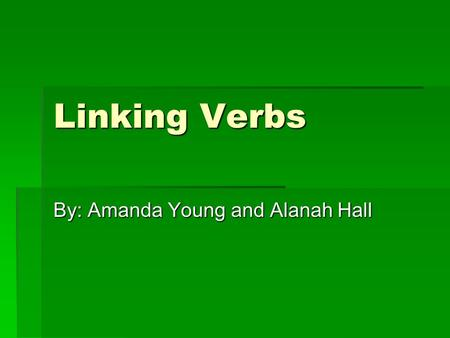 Linking Verbs By: Amanda Young and Alanah Hall. Verbs  A verb is a word used to express action or a state of being. (371, HRW)  There are three kinds.