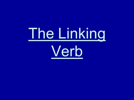 The Linking Verb. Recognize a linking verb when you see one.