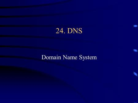 24. DNS Domain Name System  address 1. Name server domain name IP address ftp.cs.mit.eduxx.xx.xx.xx 24.2 Mapping Domain Names To.