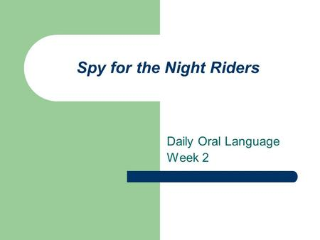 Spy for the Night Riders Daily Oral Language Week 2.