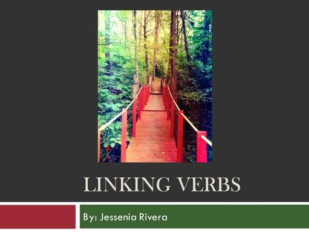 LINKING VERBS By: Jessenia Rivera. What is a link? . Anything serving to connect one part or thing with another; a bond or tie.