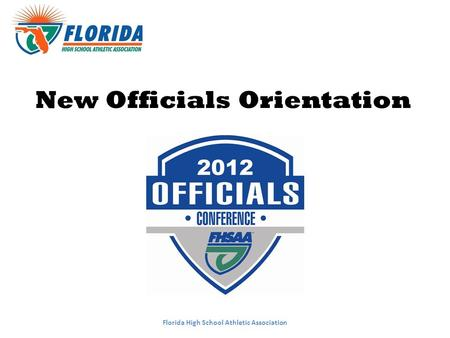 New Officials Orientation Florida High School Athletic Association.