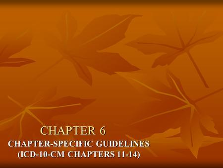 CHAPTER-SPECIFIC GUIDELINES (ICD-10-CM CHAPTERS 11-14)