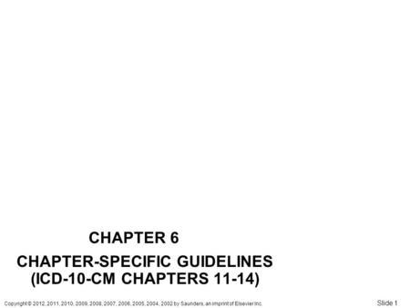 Copyright © 2012, 2011, 2010, 2009, 2008, 2007, 2006, 2005, 2004, 2002 by Saunders, an imprint of Elsevier Inc. Slide 1 CHAPTER 6 CHAPTER-SPECIFIC GUIDELINES.