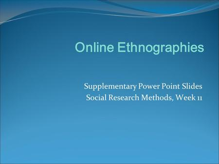 Supplementary Power Point Slides Social Research Methods, Week 11