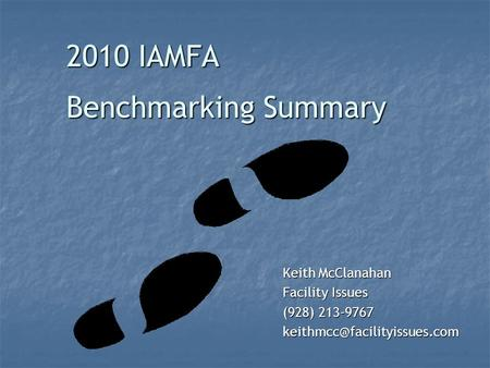 2010 IAMFA Keith McClanahan Facility Issues (928) 213-9767 Benchmarking Summary.