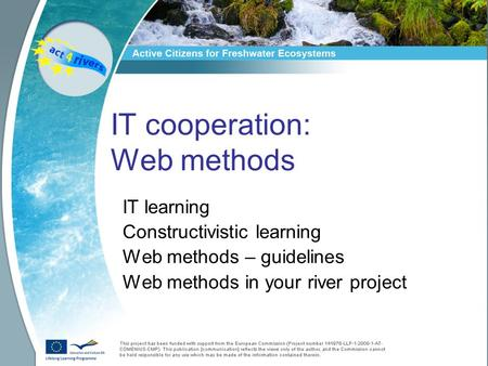 IT cooperation: Web methods IT learning Constructivistic learning Web methods – guidelines Web methods in your river project.