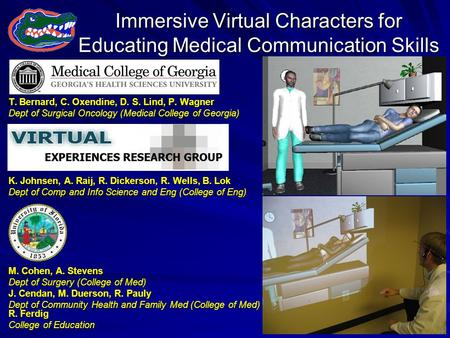 Immersive Virtual Characters for Educating Medical Communication Skills T. Bernard, C. Oxendine, D. S. Lind, P. Wagner Dept of Surgical Oncology (Medical.