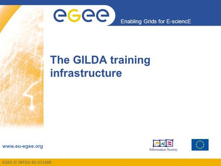 EGEE-II INFSO-RI-031688 Enabling Grids for E-sciencE www.eu-egee.org The GILDA training infrastructure.