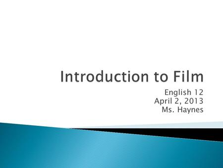 English 12 April 2, 2013 Ms. Haynes.  Why study film?  Top Movies or TV Series of your time  Film Narrative  The shot  Types of shots ◦ Framing/shot.